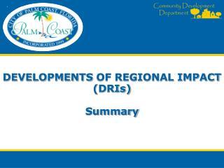 Developments  of Regional Impact  ( DRIs)  Summary