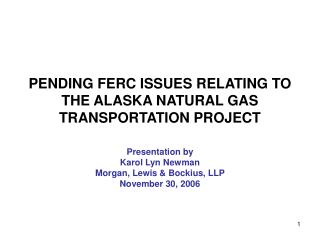 PENDING FERC ISSUES RELATING TO THE ALASKA NATURAL GAS TRANSPORTATION PROJECT