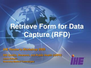 Retrieve Form for Data Capture (RFD)