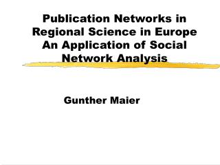 Publication Networks in Regional Science in Europe An Application of Social Network Analysis