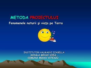 METODA  PROIECTULUI  Fenomenele naturii şi viaţa pe Terra