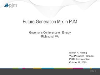 Future Generation Mix in PJM Governor's Conference on Energy Richmond, VA