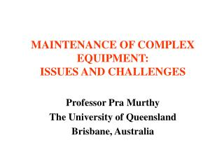 MAINTENANCE OF COMPLEX EQUIPMENT:  ISSUES AND CHALLENGES