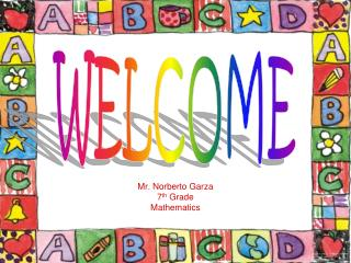 Mr. Norberto Garza 7 th  Grade  Mathematics