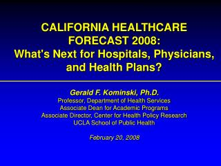 CALIFORNIA HEALTHCARE FORECAST 2008:  What's Next for Hospitals, Physicians, and Health Plans?
