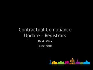 Contractual Compliance Update – Registrars David Giza June 2010