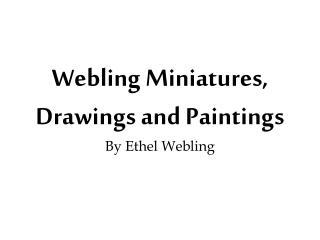 Webling Miniatures,  Drawings and Paintings