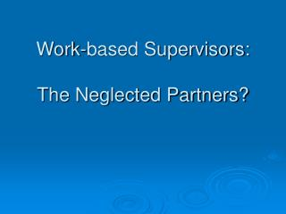 Work-based Supervisors: The Neglected Partners?