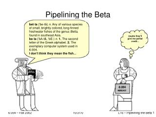 Pipelining the Beta