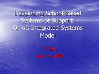 Developing School-Based Systems of Support:  Ohio's Integrated Systems Model