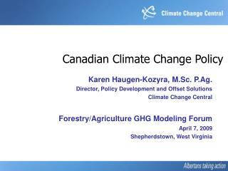 Karen Haugen-Kozyra, M.Sc. P.Ag.  Director, Policy Development and Offset Solutions