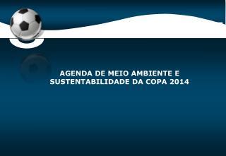 AGENDA DE MEIO AMBIENTE E SUSTENTABILIDADE DA COPA 2014