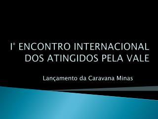I� ENCONTRO INTERNACIONAL DOS ATINGIDOS PELA VALE