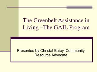 The Greenbelt Assistance in Living –The GAIL Program