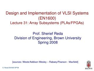 Design and Implementation of VLSI Systems (EN1600) Lecture 31: Array Subsystems (PLAs/FPGAs)