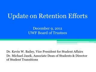 Update on Retention Efforts December 9, 2011 UWF Board of Trustees