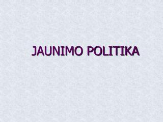 JAUNIMO POLITIKA