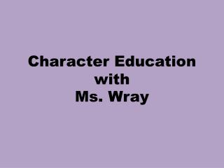 Character Education with  Ms. Wray