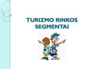 TURIZMO RINKOS SEGMENTAI