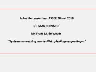 Actualiteitenseminar ASSER 28 mei 2010      DE ZAAK BERNARD      Mr. Frans M. de Weger