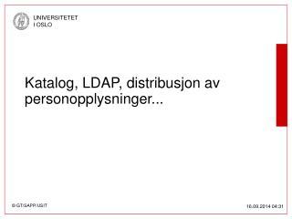 Katalog, LDAP, distribusjon av personopplysninger...