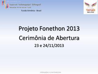 Projeto  Fonethon  2013 Cerimônia de Abertura 23 e 24/11/2013