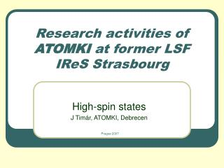 Research activities of  ATOMKI  at former LSF IReS Strasbourg