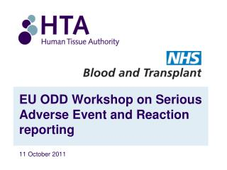 EU ODD Workshop on Serious Adverse Event and Reaction reporting 11 October 2011