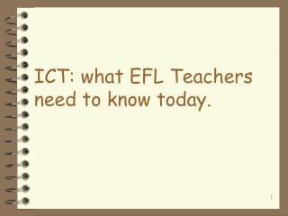 ICT: what EFL Teachers need to know today.