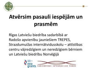 Atvērsim pasauli iespējām un  prasmēm Rīgas Latviešu biedrība sadarbībā ar