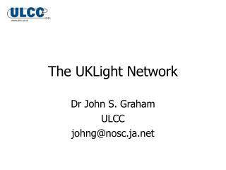 Dr John S. Graham ULCC johng@nosc.ja
