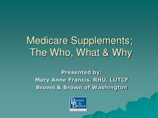 Medicare Supplements;  The Who, What & Why