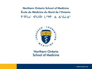 Disclosure: This presentation has been funded by:  Northern Ontario School of Medicine (NOSM)