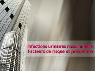 Infections urinaires nosocomiales Facteurs de risque et pr�vention