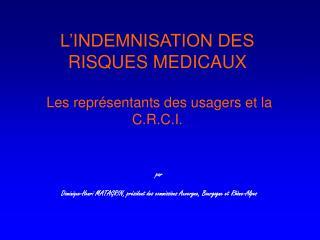 L'INDEMNISATION DES RISQUES MEDICAUX  Les représentants des usagers et la C.R.C.I.