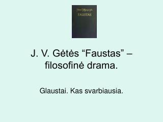 """J. V. Gėtės """"Faustas"""" –filosofinė drama."""