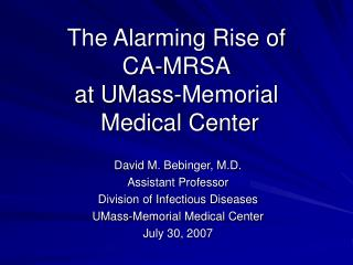 The Alarming Rise of  CA-MRSA at UMass-Memorial  Medical Center
