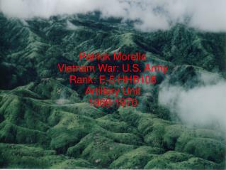 Patrick Morello Vietnam War: U.S. Army Rank: E-5 HHB108 Artillery Unit 1968-1970