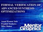 FORMAL VERIFICATION OF ADVANCED SYNTHESIS OPTIMIZATIONS   Anant Kumar Jain Pradish Mathews Mike Mahar