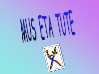 MUS  ETA  TUTE