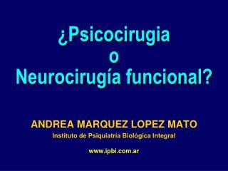 ¿Psicocirugia o  Neurocirugía funcional?