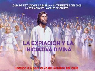 GU Í A DE ESTUDIO DE LA B Í BLIA = 4 to.  TRIMESTRE DEL 2008 LA EXPIACIÓN Y LA CRUZ DE CRISTO
