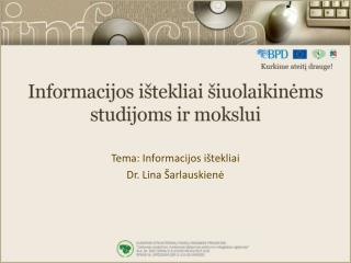 Tema: Informacijos ištekliai Dr. Lina Šarlauskienė