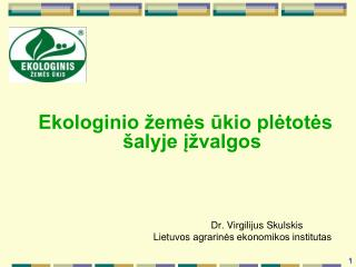 Ekologinio žemės ūkio plėtotės šalyje įžvalgos Dr.  Virgilijus Skulskis