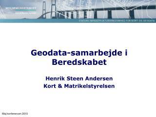 Geodata-samarbejde i Beredskabet Henrik Steen Andersen Kort & Matrikelstyrelsen