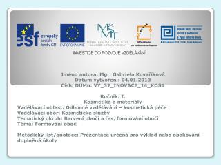 Jméno autora: Mgr. Gabriela Kovaříková Datum vytvoření: 04.01.2013