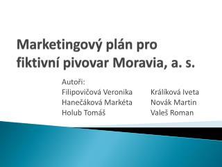 Marketingový plán pro fiktivní pivovar  Moravia , a. s.