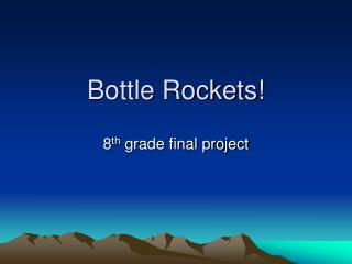 Bottle Rockets!