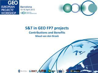 S&T in GEO FP7 projects Contributions and Benefits Maud van den  Broek