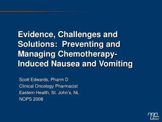 Scott Edwards, Pharm D Clinical Oncology Pharmacist Eastern Health, St. John's, NL NOPS 2008